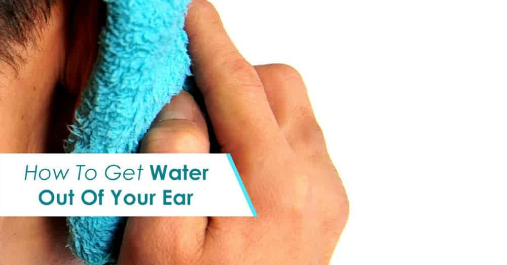 How Do You Get Water Out of Your Ear?
